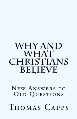 9781481040679: Why and What Christians Believe: New Answers to Old Questions