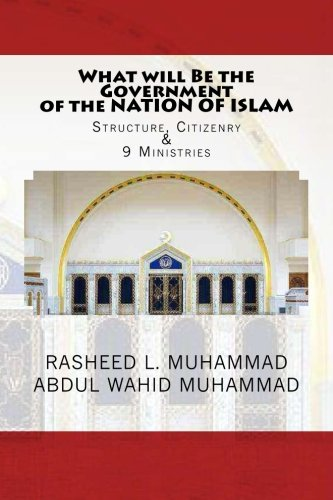 9781481043120: What will Be the Government OF THE NATION OF ISLAM: Structure, Citizenry, & 9 Ministries (Volume) (Volume 1)