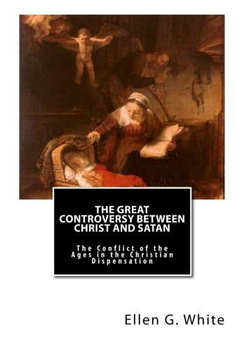 9781481043939: The Great Controversy Between Christ and Satan: The Conflict of the Ages in the Christian Dispensation