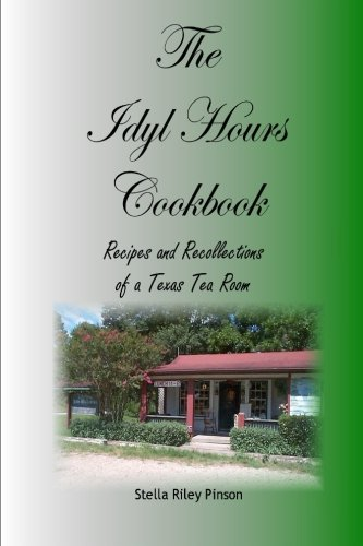 9781481045506: Idyl Hours Cookbook: Recipes and Recollections of a Texas Tea Room
