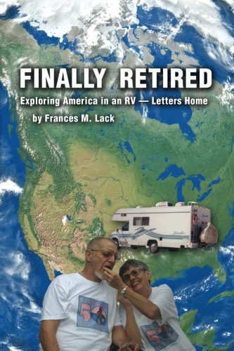 9781481046503: Finally Retired: Exploring America in an RV — Letters Home