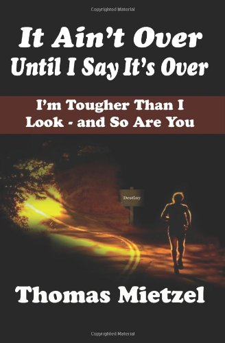 9781481050241: It Ain't Over Until I Say it's Over: I'm Tougher Than I Look - and So Are You