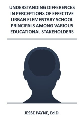 Understanding Differences in Perceptions of Effective Urban Elementary School Principals Among ...