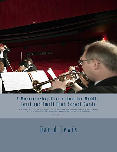 9781481054058: A Musicianship Curriculum for Middle-level and Small High School Bands: A Model Curriculum Incorporating Concepts of Comprehensive Musicianship While ... the National Standards for Music Education