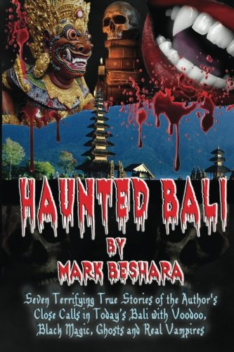 9781481054362: Haunted Bali: Seven Terrifying True Stories of the Author's Close Calls in Today's Bali with Voodoo, Black Magic, Ghosts and Real Vampires