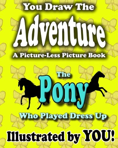 9781481056564: A Picture-Less Picture Book: The Pony Who Played Dress Up