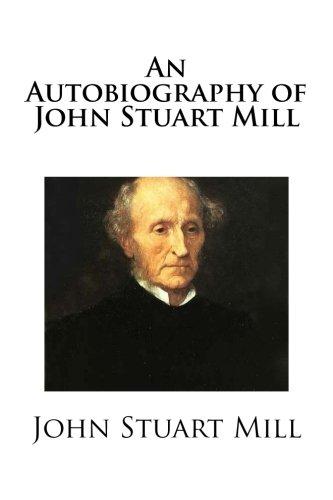 9781481056878: An Autobiography of John Stuart Mill