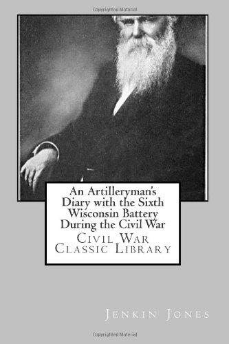 9781481057349: An Artilleryman's Diary with the Sixth Wisconsin Battery During the Civil War: Civil War Classic Library
