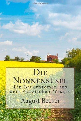 9781481059374: Die Nonnensusel: Ein Bauernroman aus dem Pfälzischen Wasgau