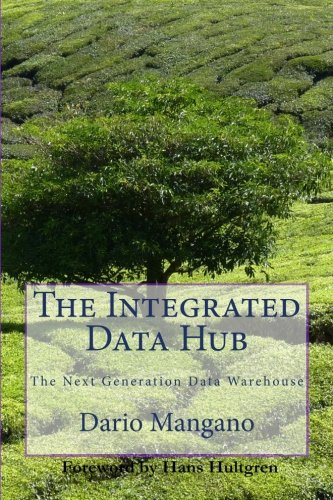 9781481061407: The Integrated Data Hub, The Next Generation Data Warehouse: The Smartest Way To Deal With The Data Integration Challenges