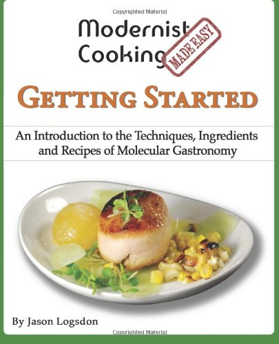 Modernist Cooking Made Easy Getting Started an Introduction to the Techniques, Ingredients and Re...
