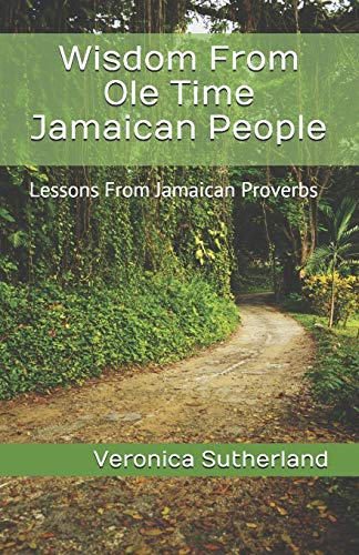 9781481067393: Wisdom From Ole Time Jamaican People: Lessons From Jamaican Proverbs