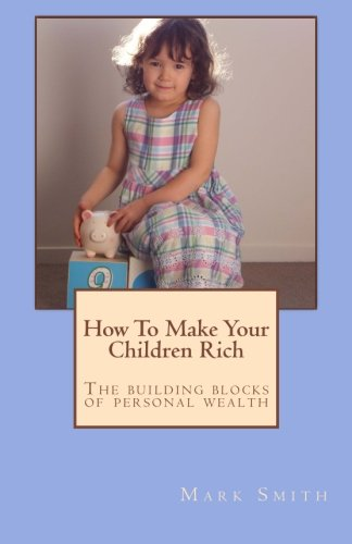 9781481067706: How To Make Your Children Rich: The building blocks of personal wealth