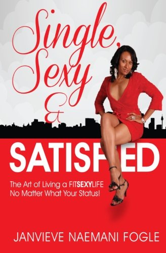 9781481067799: Single, Sexy & Satisfied: The Art of Living a FITSEXYLIFE No Matter What Your Status