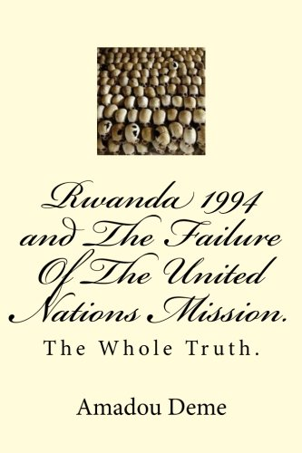 9781481068147: Rwanda 1994 and The Failure Of The United Nations Mission.: The Whole Truth