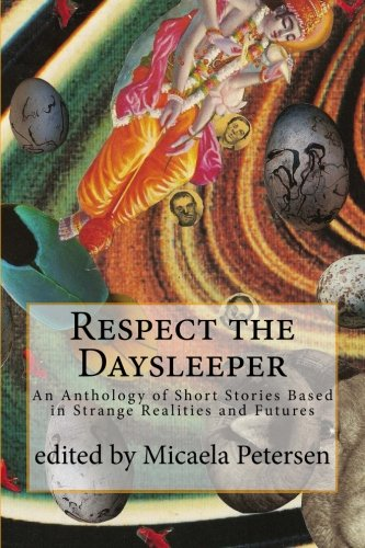 Respect the Daysleeper: An Anthology of Short: Micaela Petersen; Andrew