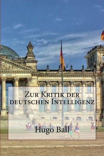 Zur Kritik der deutschen Intelligenz (German Edition): Hugo Ball