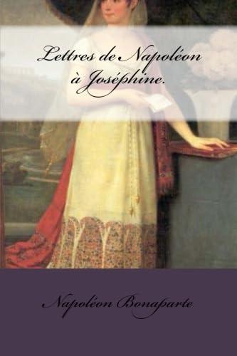 Lettres de Napoléon Ã: Joséphine. (French Edition) (9781481068727) by Bonaparte, Napoléon