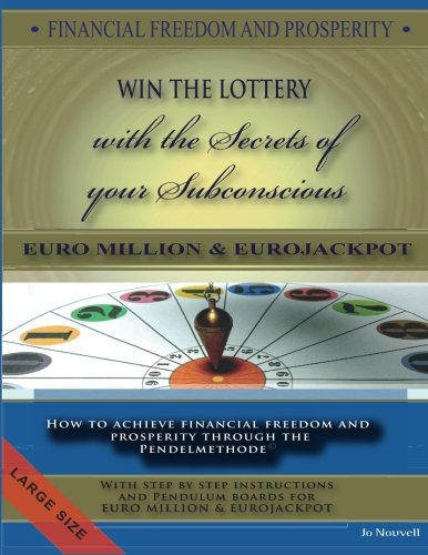 9781481069212: FINANCIAL FREEDOM AND PROSPERITY. LOTTO Winner and the secrets of your subconscious: How to achieve financial freedom and prosperity through the Pendelmethode.
