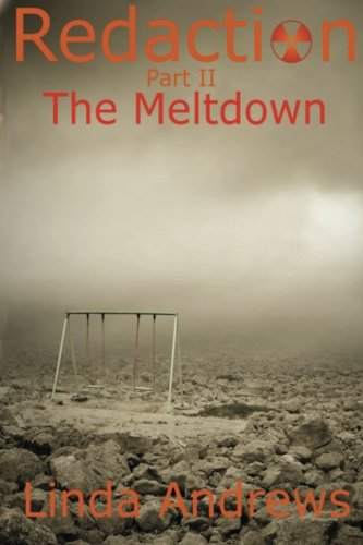 Redaction: The Meltdown: A Novel of the Apocalypse (Volume 2): Linda Andrews