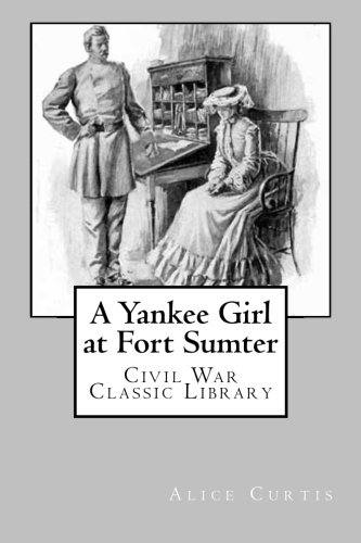 9781481070041: A Yankee Girl at Fort Sumter: Civil War Classic Library