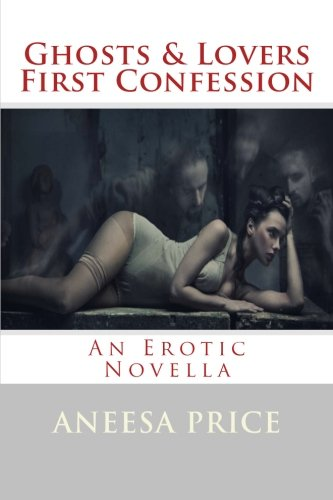 9781481070225: Ghosts and Lovers: First Confession: An Erotic Novella