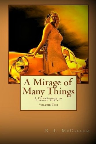 A Mirage of Many Things A Compendium of Lyrical Poetry Book 2: R. L. McCallum