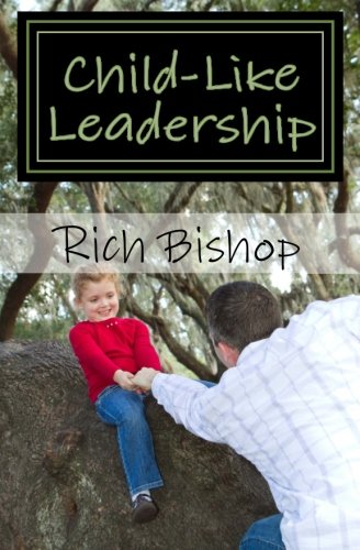 9781481074209: Child-Like Leadership: The Powerful Lessons We Learn From Our Kids
