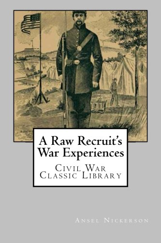 9781481074605: A Raw Recruit's War Experiences: Civil War Classic Library