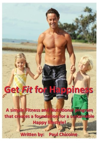 9781481074711: Get Fit for Happiness: A simple fitness and nutritional program that creates a foundation for a sustainable Happy Lifestyle!
