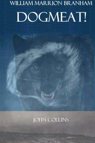 William Marrion Branham: Dogmeat! (Paperback): Professor John Collins