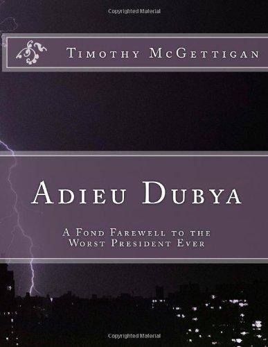 9781481079983: Adieu Dubya: A Fond Farewell to the Worst President Ever