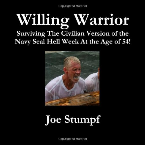 9781481081108: Willing Warrior - Surviving The Civilian Version Of The Navy SEAL Hell Week At The Age Of 54!