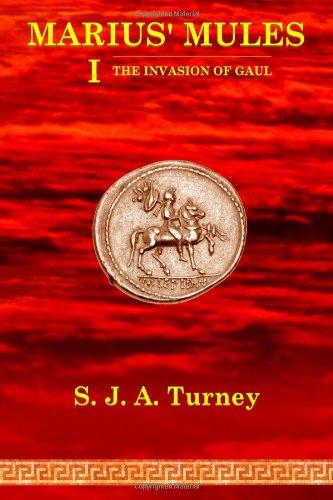 Marius' Mules I: The Invasion of Gaul: Turney, S. J.