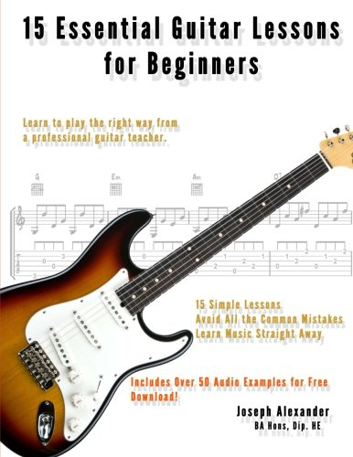 9781481084000: 15 Essential Guitar Lessons for Beginners: Learn to Play Guitar the Right Way.: Volume 1 (15 Essential Lessons)