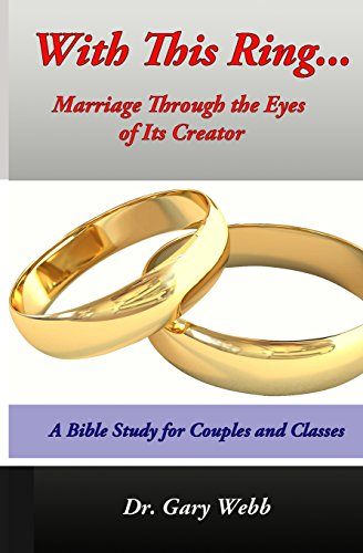 With This Ring. Marriage Through the Eyes of Its Creator: Gary Webb