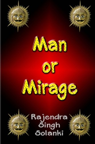 Man or Mirage: A Mystery of Life: Solanki, MR Rajendra