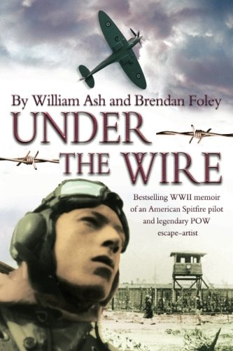 9781481088855: Under the Wire: The bestselling memoir of an American Spitfire pilot and legendary POW escaper