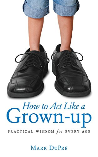 9781481089418: How to Act Like a Grown-up: Practical Wisdom for Every Age