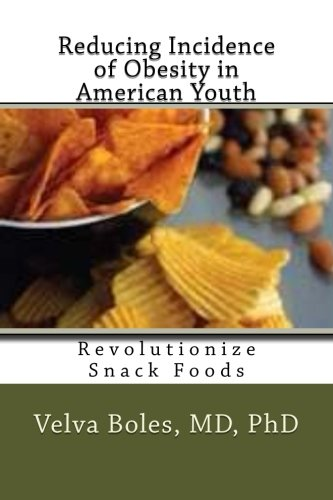 9781481091435: Reducing Incidence of Obesity in American Youth: Revolutionize Modern Snacks