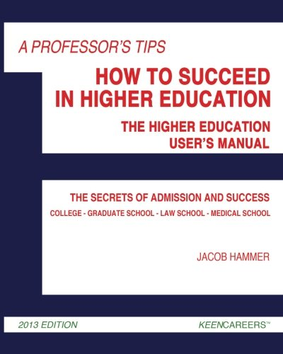 A Professor's Tips: How to Succeed in Higher Education: The Higher Education User's Manual:...