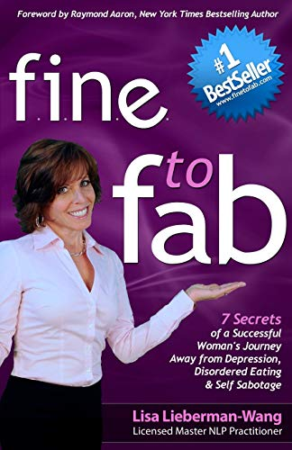 fine to fab: 7 Secrets of a Successful Woman's Journey Away from Depression, Disordered Eating...