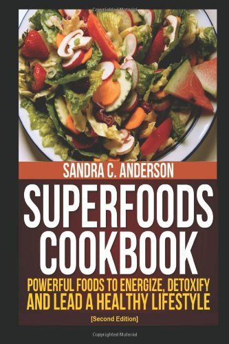 Superfoods Cookbook: Powerful Foods to Energize, Detoxify, and Lead a Healthy Lifestyle: Sandra C. ...