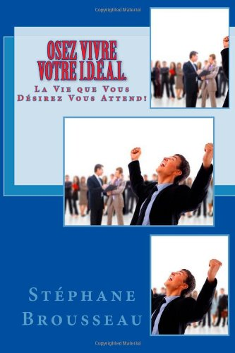 9781481095556: Osez Vivre Votre I.D.É.A.L.: La Vie que Vous Désirez Vous Attend!