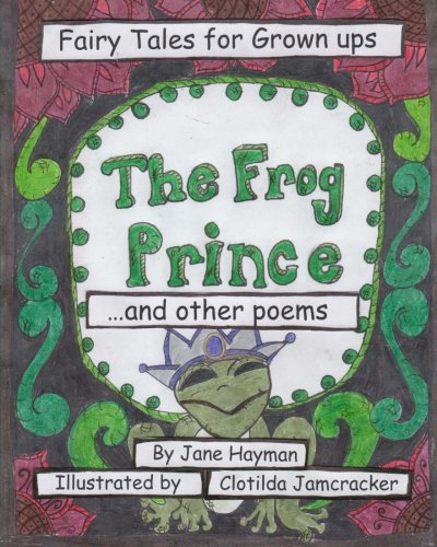 9781481098847: The Frog Prince and Other Poems: Fairy Tales for Grown ups
