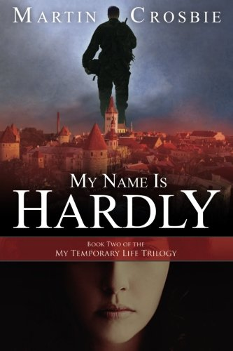 My Name Is Hardly: Book Two of the My Temporary Life Trilogy: Martin Crosbie