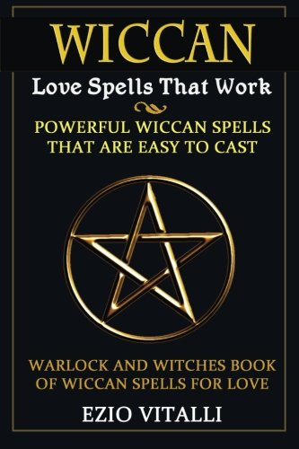 9781481098960: Wiccan Love Spells: Wiccan Love Spells That Work: Powerful Wiccan Spells That Are Easy To Cast