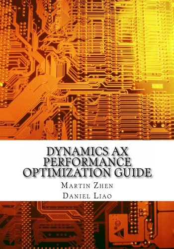 9781481100755: Dynamics AX Performance Optimization Guide: Fixing Troubles with Microsoft Dynamics AX and SQL Server