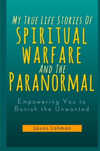 9781481101561: My True Life Stories Of Spiritual Warfare And The Paranormal: Empowering You to Banish the Unwanted