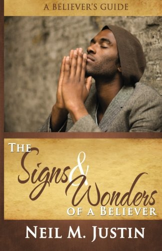 The Signs and Wonders of a Believer: Justin, Neil M.